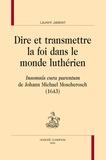 Laurent Jalabert - Dire et transmettre la foi dans le monde luthérien - Insomnis cura parentum de Johann Michael Moscherosch (1643).