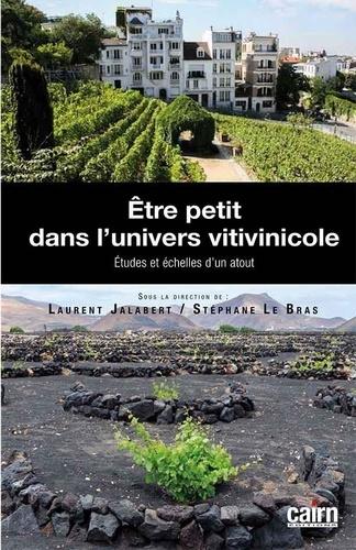 Laurent Jalabert et Stéphane Le Bras - Etre petit dans l'univers vitivinicole - Etudes et échelles d'un atout.