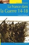 Laurent Jalabert - La France dans la Guerre 14-18.