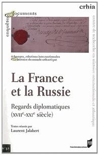 Laurent Jalabert - La France et la Russie : regards diplomatiques (XVIIe-XXIe siècle).