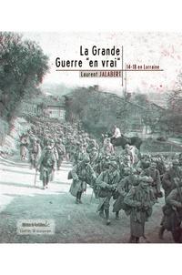 """Laurent Jalabert - La Grande Guerre """"en vrai"""" : 14-18 en Lorraine - Contient une paire de lunette 3D."""