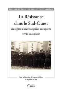 Laurent Jalabert et Stéphane Le Bras - La Résistance dans le Sud-Ouest au regard d'autres espaces européens (1940 à nos jours).
