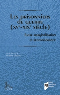 Laurent Jalabert - Les prisonniers de guerre (XVe-XIXe siècle) - Entre marginalisation et reconnaissance.