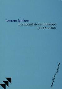 Laurent Jalabert - Les socialistes et l'Europe (1958-2008).