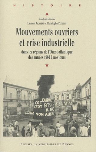 Laurent Jalabert et Christophe Patillon - Mouvements ouvriers et crise industrielle - Dans les régions de l'Ouest atlantique des années 1960 à nos jours.