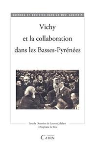 Laurent Jalabert - Vichy et la collaboration dans les basses Pyrénées.