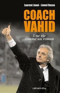 Laurent Jaoui et Lionel Rosso - Coach Vahid - Une vie comme un roman.