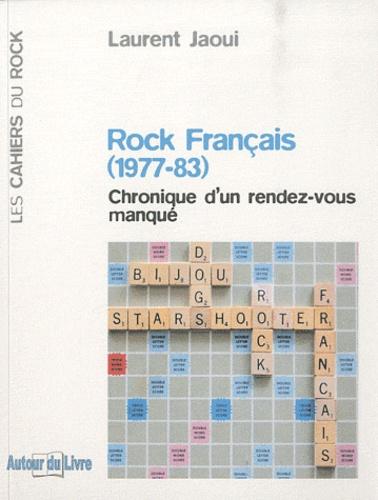 Laurent Jaoui - Rock français (1977-83) - Chronique d'un rendez-vous manqué.