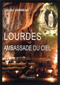 Lourdes ambassade du ciel - Laurent Jarneau |