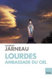 Laurent Jarneau - Lourdes, ambassade du Ciel.