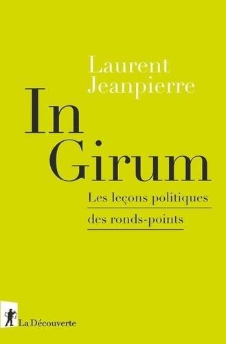 Laurent Jeanpierre - In Girium - Les leçons politiques des ronds-points.