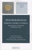 Laurent Jégou et Sylvie Joye - Splendor reginae. Passions, genre et famille - Mélanges en l'honneur de Régine Le Jan.