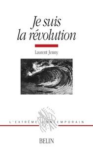 Laurent Jenny - Je suis la révolution - Histoire d'une métaphore (1830-1975).
