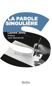 Laurent Jenny et Jean Starobnski - La parole singulière.