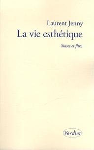 Laurent Jenny - La vie esthétique - Stases et flux.