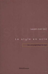 Laurent Jenny - Le style en acte - Vers une pragmatique du style.