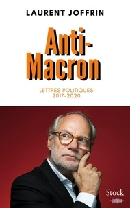 Laurent Joffrin - Anti-Macron - Lettres politiques 2017-2020.