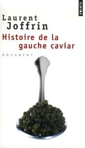 Laurent Joffrin - Histoire de la gauche caviar.