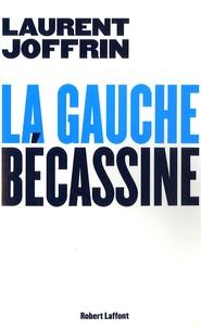 Laurent Joffrin - La gauche bécassine.