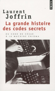 Laurent Joffrin - La grande histoire des codes secrets.