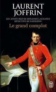 Laurent Joffrin - Le grand complot - Les aventures de Donatien Lachance, détective de Napoléon.