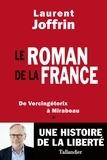 Laurent Joffrin - Le roman de la France - De Vercingétorix à Mirabeau.