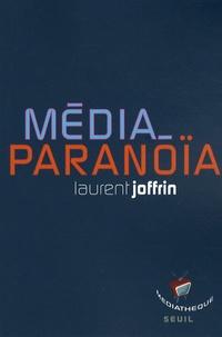 Laurent Joffrin - Média-paranoïa.