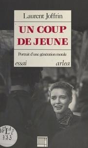Laurent Joffrin - Un Coup de jeune - Portrait d'une génération morale.