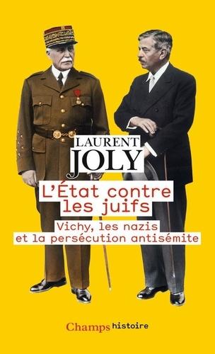 L'Etat contre les juifs. Vichy, les nazis et la persécution antisémite (1940-1944)