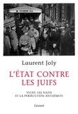 Laurent Joly - L'Etat contre les juifs - Vichy, les nazis et la persécution antisémite (1940-1944).