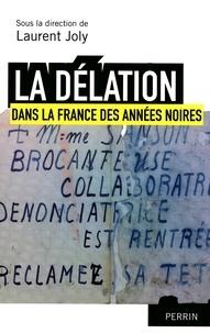 Laurent Joly - La délation dans la France des années noires.