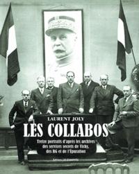 Laurent Joly - Les collabos - Treize portraits d'après les archives des services secrets de Vichy, des RG et de l'Epuration.