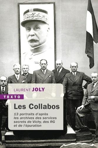 Laurent Joly - Les Collabos - Treize portraits d'après les archives des services secrets de Vichy, des RG et de l'épuration.