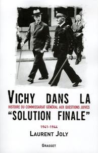 Laurent Joly - Vichy dans la « solution finale » - Histoire du commissariat général aux Questions juives (1941-1944).