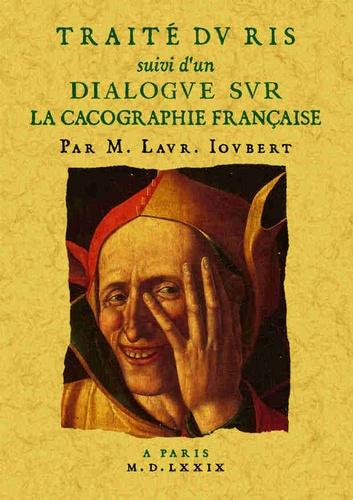 Laurent Joubert - Traité du ris - Suivi de Dialogue sur la cacographie française.