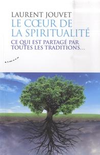 Laurent Jouvet - Le coeur de la spiritualité - Ce qui est partagé par toutes les traditions....