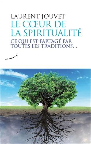 Le coeur de la spiritualité. Ce qui est partagé par toutes les traditions...