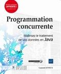 Laurent Joyeux - Programmation concurrente - Maîtrisez le traitement de vos données en Java.