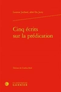 Laurent Juillard - Cinq écrits sur la prédication.