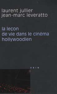 Laurent Jullier et Jean-Marc Leveratto - La leçon de vie dans le cinéma hollywoodien.