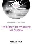 Laurent Jullier et Cécile Welker - Les images de synthèse au cinéma.