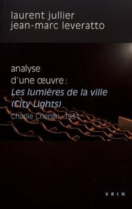 Laurent Jullier et Jean-Marc Leveratto - Les lumières de la ville (City Lights) Charlie Chaplin, 1931 - Analyse d'une oeuvre.