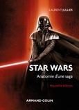 Laurent Jullier - Star Wars - 3e éd. - Anatomie d'une saga.