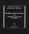 Laurent Jullier et Guillaume Soulez - Stendhal, le désir de cinéma - Suivi des Privilèges du 10 avril 1840 de Stendhal.