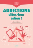 Laurent Karila - Addictions, dites-leur adieu !.