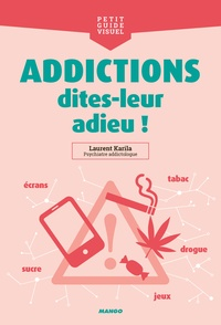 Laurent Karila - Addictions, dites-leur adieu !.