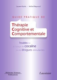 Laurent Karila et Michel Reynaud - Guide pratique de thérapie cognitive et comportementale - Troubles liés à l'usage de cocaïne ou de drogues stimulantes.