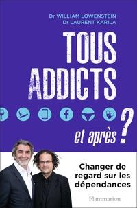Laurent Karila et William Lowenstein - Tous addicts, et après ?.