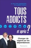 Laurent Karila et William Lowenstein - Tous addicts, et après ?.