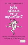 Laurent Karila - Votre plaisir vous appartient - Pratiques, conseils, obstacles : le guide de la sexualité 2.0.